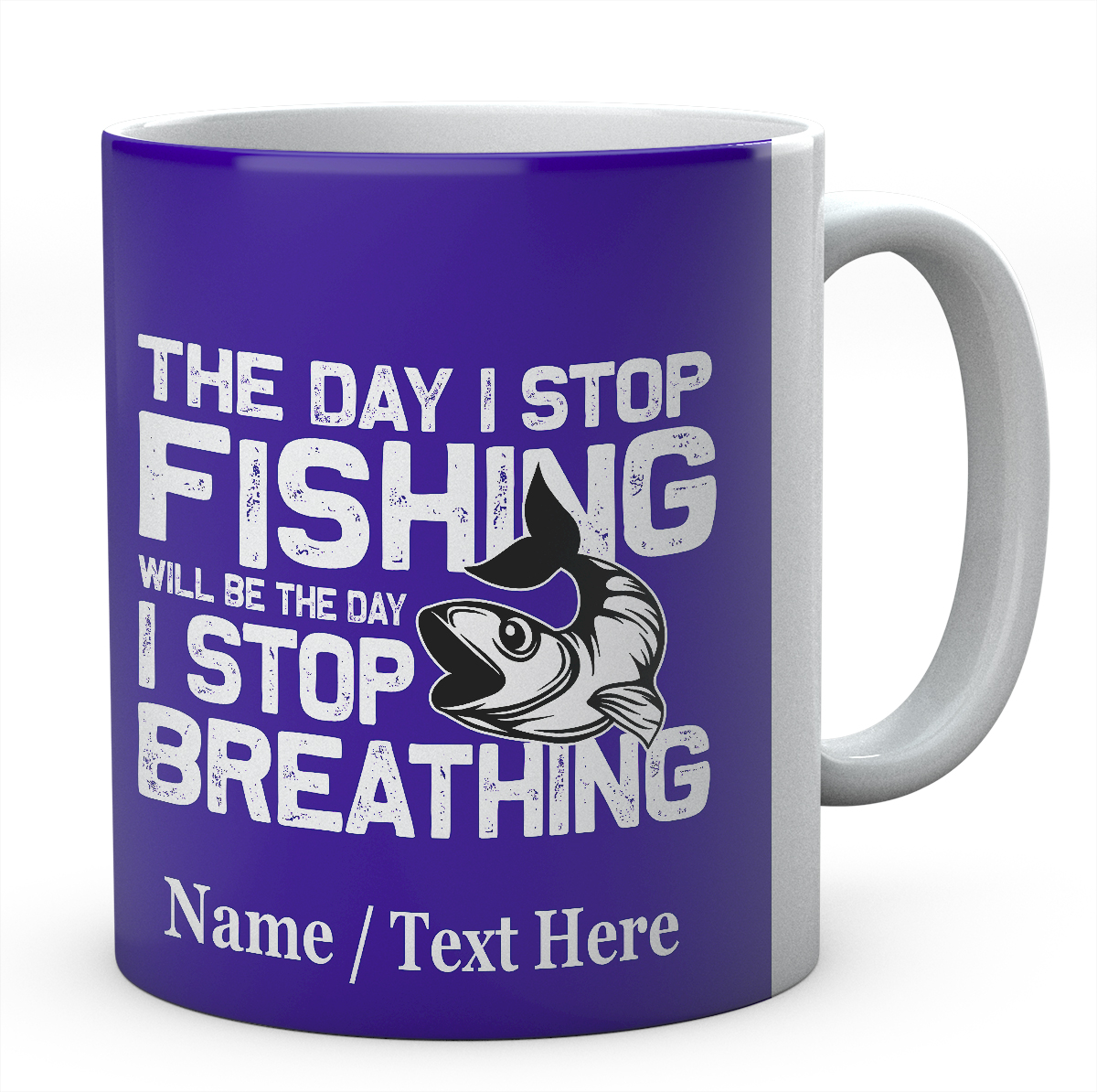 The Day I Stop Fishing -Will Be The Day I Stop Breathing -Personalised Name Mug