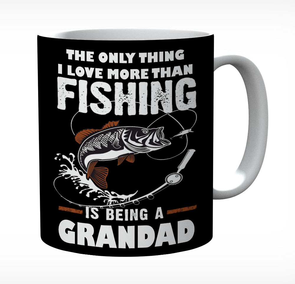 The Only Thing I Love More Than Fishing Is Being A Grandad