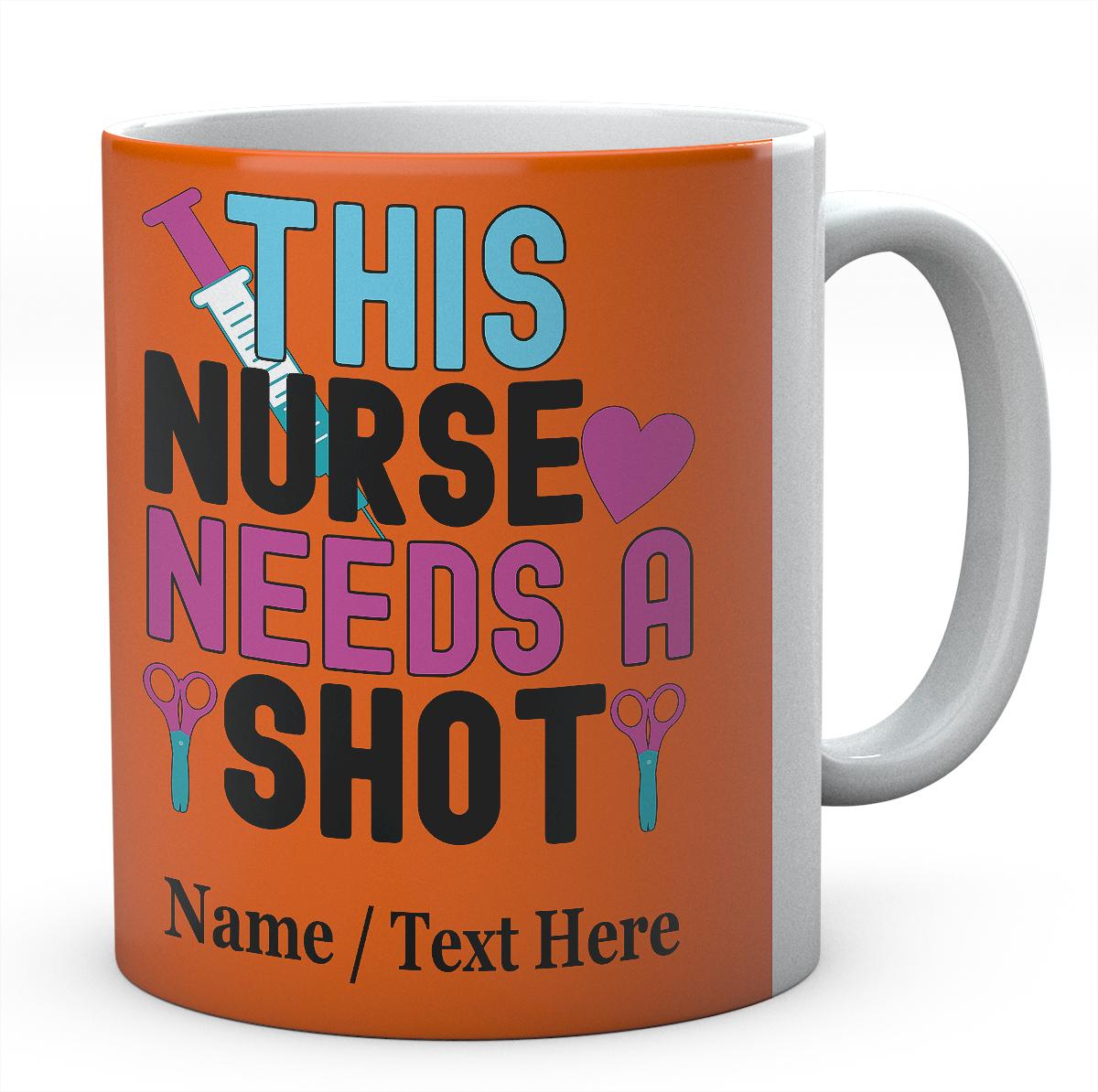 This Nurse Need A Shot- Personlised Mug