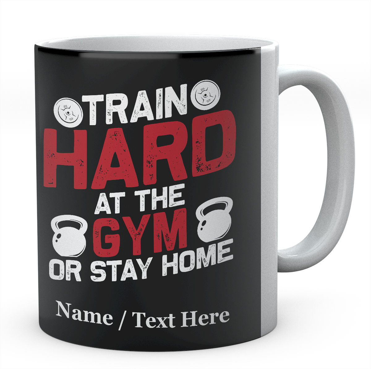 Train Hard at The Gym Or Stay Home -Personalised Mug