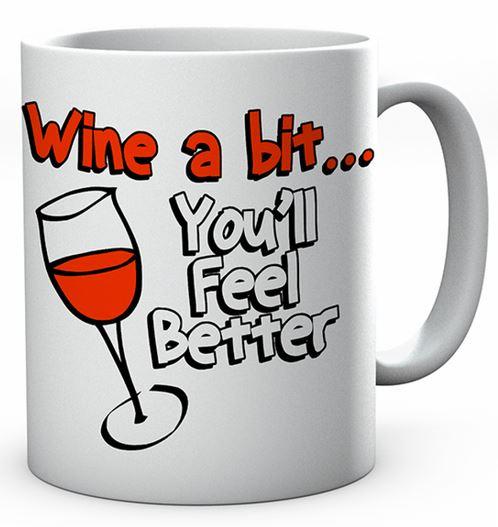 Wine A Bit You'll Feel Better Ceramic Mug